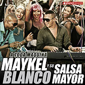 Play & Download A Toda Maquina by Maykel Blanco Y Su Salsa Mayor | Napster