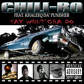 Say Whut' Cha Do (feat. Khaleeq Da' Punisher) by Chili-Bo