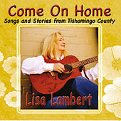 Play & Download Come On Home (Songs and Stories from Tishomingo County) by Lisa Lambert | Napster