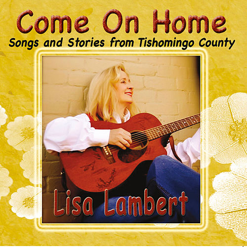 Come On Home (Songs and Stories from Tishomingo County) by Lisa Lambert