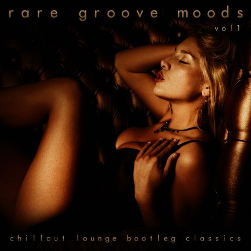 Play & Download Rare Groove Moods - Chillout Lounge Bootleg Classics (Vol.1) by Various Artists | Napster