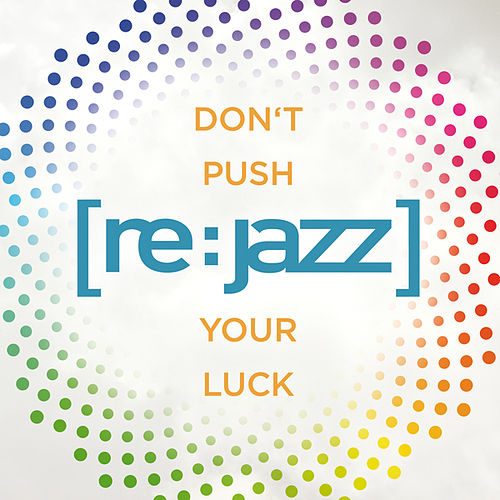 Play & Download Don't Push Your Luck by [re:jazz] | Napster
