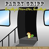 Play & Download Goodbye Hamster, Goodbye by Parry Gripp | Napster
