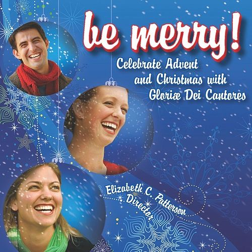 Play & Download Be Merry! Celebrate Advent and Christmas With Gloriæ Dei Cantores by Various Artists | Napster