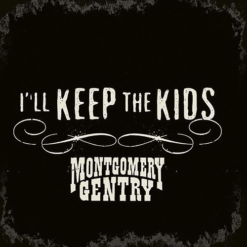 I'll Keep the Kids by Montgomery Gentry
