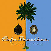 Play & Download Café Sansibar (Check Out the Tropics!) by Various Artists | Napster