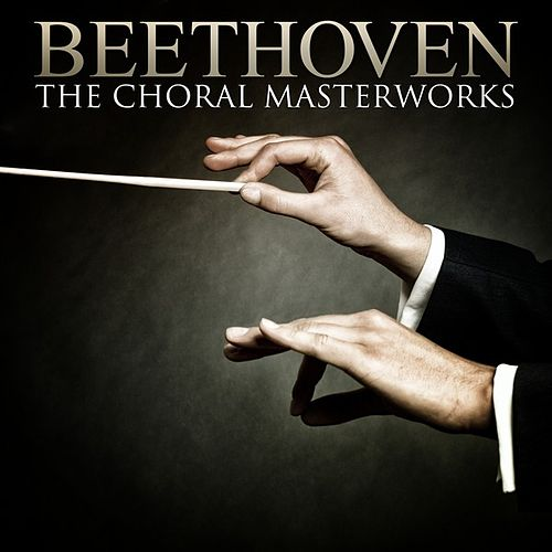Play & Download Beethoven: The Choral Masterworks by Various Artists | Napster