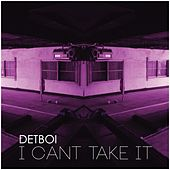 Play & Download I Can't Take It by Detboi | Napster