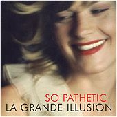 Play & Download So Pathetic by La Grande Illusion | Napster