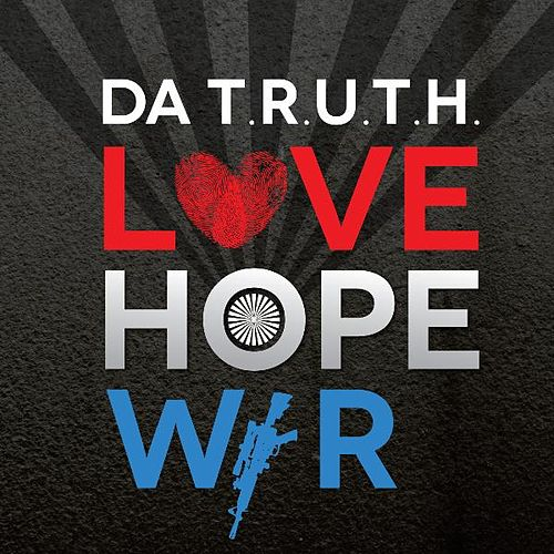 Play & Download Love, Hope, War by Da' T.R.U.T.H. | Napster