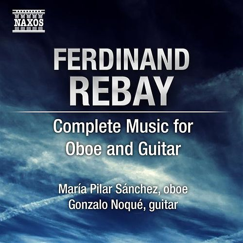 Play & Download Rebay, F.: Oboe and Guitar Music (Complete) by Maria Pilar Sanchez | Napster