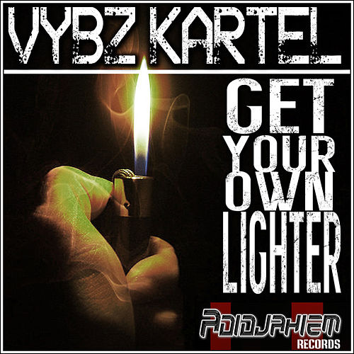 Get Your Own Lighter - Single by VYBZ Kartel