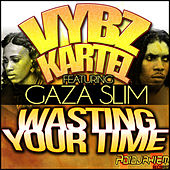 Play & Download Wasting Your Time (feat. Gaza Slim) - Single by VYBZ Kartel | Napster