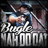 Nah Do Dat - Single by Bugle