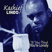 Play & Download If You Think You're Lonely - Single by Kashief Lindo | Napster