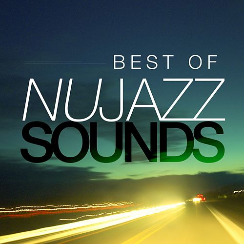 Play & Download Best of Nu-Jazz Sounds by Various Artists | Napster