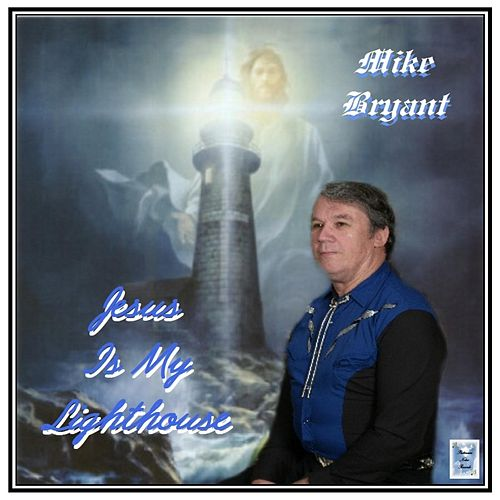 Play & Download Jesus Is My Lighthouse by Mike Bryant | Napster