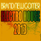 Play & Download Brand-New-Comer Electro House 2013 by Various Artists | Napster