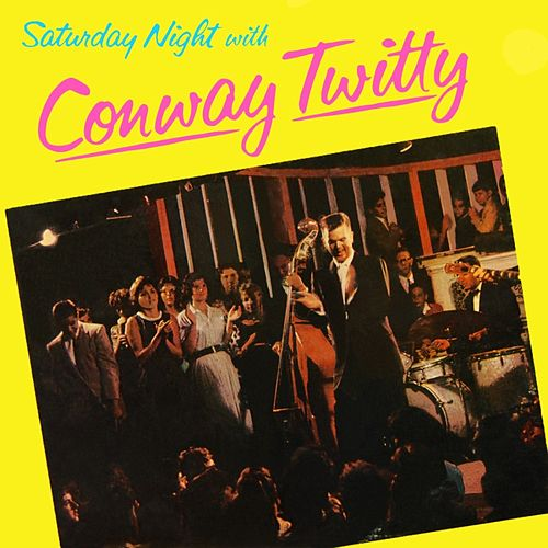 Play & Download Saturday Night With Conway Twitty by Conway Twitty | Napster