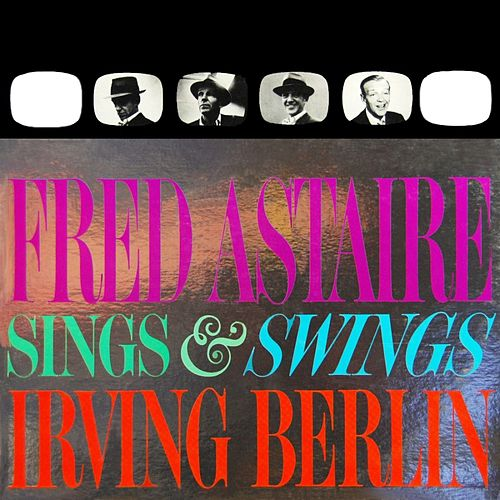 Sings & Swings Irving Berlin by Fred Astaire