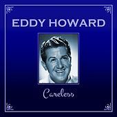 Play & Download Careless by Eddy Howard | Napster