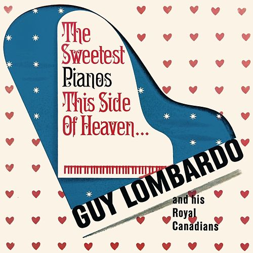 Play & Download The Sweetest Pianos This Side Of Heaven by Guy Lombardo | Napster
