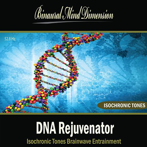 Play & Download DNA Rejuvenator: Isochronic Tones Brainwave Entrainment by Binaural Mind Dimension | Napster