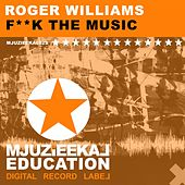 Play & Download F**k The Music by Roger Williams | Napster