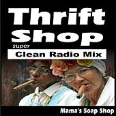 Play & Download Thrift Shop (Super Clean Radio Mix) by Mama's Soap Shop | Napster