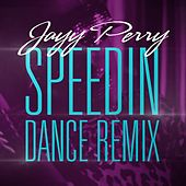 Play & Download Speedin' (Dance Remix) by Jayy Perry | Napster