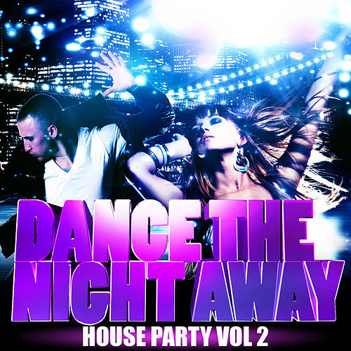 Play & Download Dance the Night Away - House Party Vol 2 by Various Artists | Napster