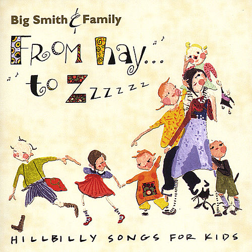 Play & Download From Hay to Zzzzzz: Hillbilly Songs for Kids by Big Smith | Napster