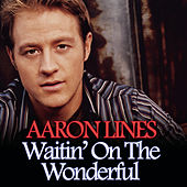 Play & Download Waitin' On The Wonderful by Aaron Lines | Napster