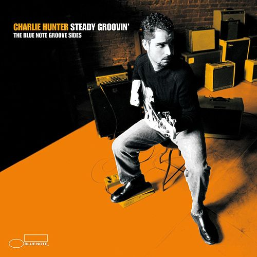 Steady Groovin': The Blue Note... by Charlie Hunter