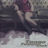 Play & Download Tango Fusion Club: Electronic Tango Beats, Vol. 1 by Various Artists | Napster