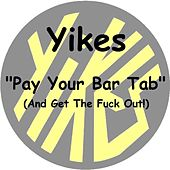 Pay Your Bar Tab (And Get the Fuck Out!) by Yikes