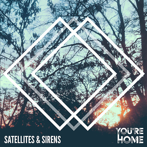 Play & Download You're Home - Single by Satellites and Sirens | Napster