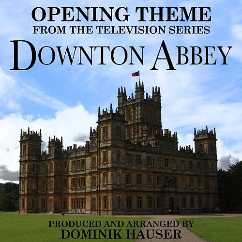 Play & Download Opening Theme (From Downton Abbey) by Dominik Hauser | Napster