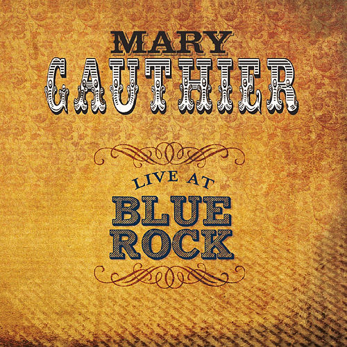 Play & Download Live At Blue Rock by Mary Gauthier | Napster