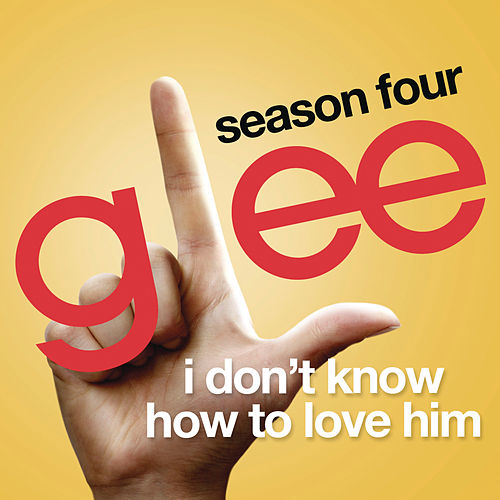 I Don't Know How To Love Him (Glee Cast Version) by Glee Cast