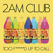 Play & Download Too Fucked Up To Call by 2AM Club | Napster