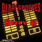 Play & Download Only U by DJ Ray Grooves | Napster