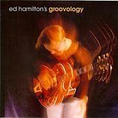 Play & Download Ed Hamilton's Groovology by Ed Hamilton | Napster