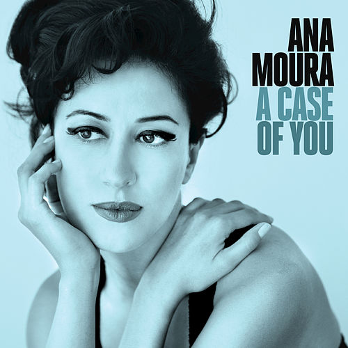 A Case Of You by Ana Moura