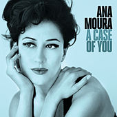 Play & Download A Case Of You by Ana Moura | Napster