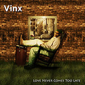 Play & Download Love Never Comes Too Late by Vinx | Napster