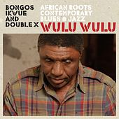 Play & Download Wulu Wulu by Bongos Ikwue | Napster