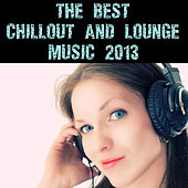 Play & Download The Best Chillout and Lounge Music 2013 by Various Artists | Napster