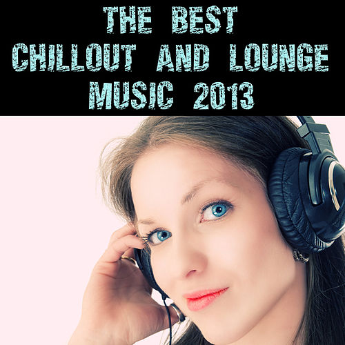 The Best Chillout and Lounge Music 2013 by Various Artists