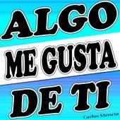 Play & Download Algo Me Gusta de Ti by Carlos Mencia | Napster